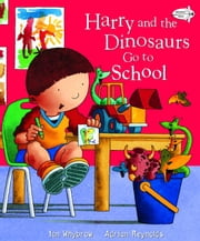 Harry and the Dinosaurs Go To School ebook by Ian Whybrow,Adrian Reynolds