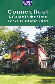 Connecticut: A Guide to the State Parks & Historic Sites ebook by Barbara  Sinotte