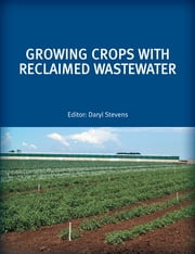 Growing Crops with Reclaimed Wastewater ebook by Daryl Stevens