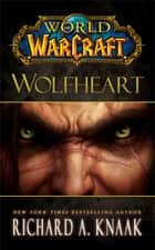 World of Warcraft: Wolfheart ebook by Richard A. Knaak