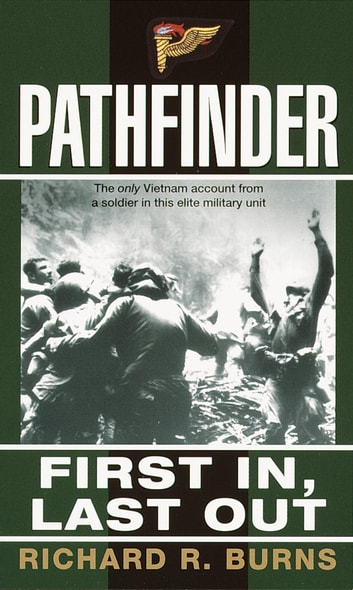 Pathfinder - First In, Last Out: A Memoir of Vietnam ebook by Richard R. Burns