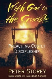 With God in the Crucible - Preaching Costly Discipleship ebook by Peter Storey