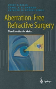 Aberration-Free Refractive Surgery - New Frontiers in Vision ebook by Josef F. Bille,C.F.H. Harner,Frieder Lösel