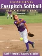 Coaching Fastpitch Softball Successfully 2nd Edition ebook by Veroni,Kathy J.