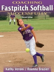 Coaching Fastpitch Softball Successfully 2nd Edition ebook by Kathy Veroni,Roanna Brazier