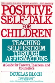 Positive Self-Talk For Children - Teaching Self-Esteem Through Affirmations ebook by Douglas Bloch