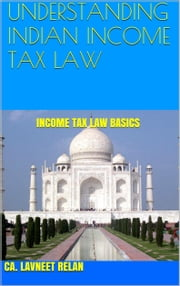 Understanding Indian Income Tax Law ebook by CA. Lavneet Relan