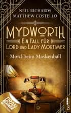 Mydworth - Mord beim Maskenball - Ein Fall für Lord und Lady Mortimer ebook by Matthew Costello, Neil Richards