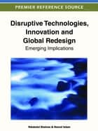 Disruptive Technologies, Innovation and Global Redesign ebook by Ndubuisi Ekekwe,Nazrul Islam