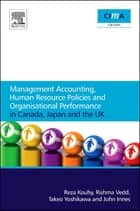 Management Accounting, Human Resource Policies and Organisational Performance in Canada, Japan and the UK ebook by Reza Kouhy, Takeo Yoshikawa, Rishma Vedd,...
