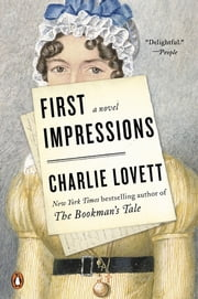 First Impressions - A Novel of Old Books, Unexpected Love, and Jane Austen ebook by Charlie Lovett