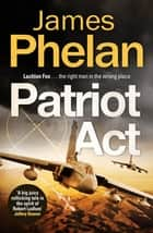 Patriot Act ebook by James Phelan