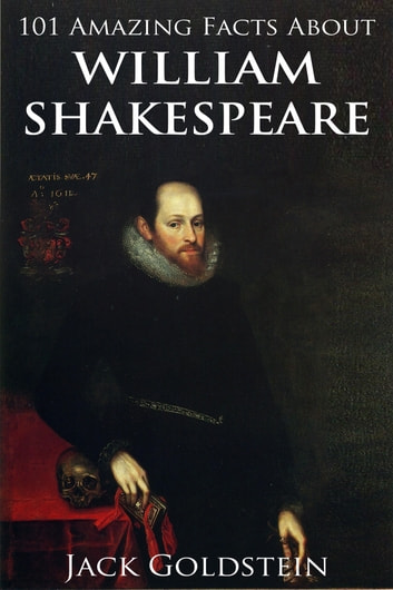 101 Amazing Facts about William Shakespeare ebook by Jack Goldstein