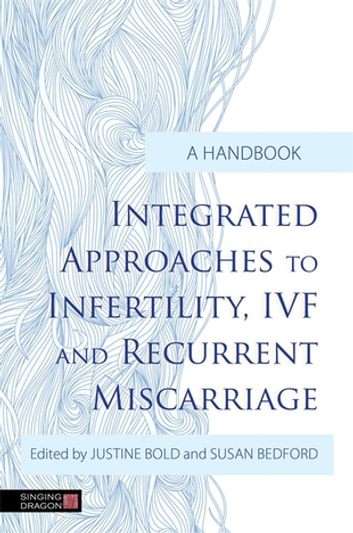 Integrated Approaches to Infertility, IVF and Recurrent Miscarriage - A Handbook ebook by Karen Veness,Dian Shepperson Mills,Clare Casson,Dr Mohammed Rostami-Nejad,Kamran Rostami,Louise Carder,Karen MacGillivray-Fallis,Natasha Claire Dunn,Irina Szmelskyj,Deborah Cook,Lisa Attfield
