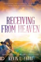 Receiving from Heaven - Increasing Your Capacity to Receive from Your Heavenly Father ebook by Kevin Zadai