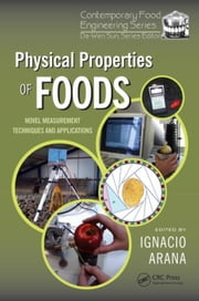 Physical Properties of Foods: Novel Measurement Techniques and Applications ebook by Arana, Ignacio