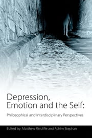 Depression, Emotion and the Self - Philosophical and Interdisciplinary Perspectives ebook by Matthew Ratcliffe