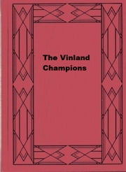 The Vinland Champions ebook by Ottilie A. Liljencrantz