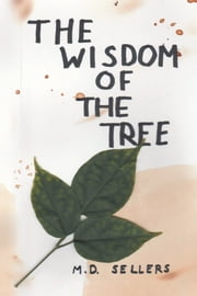 The Wisdom of the Tree ebook by M. D. Sellers