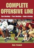 Complete Offensive Line ebook by Rick Trickett