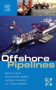 Offshore Pipelines ebook by Tian Ran Lin, PhD,Boyun Guo, PhD,Shanhong Song, Ph.D.,Ali Ghalambor, PhD,Jacob Chacko
