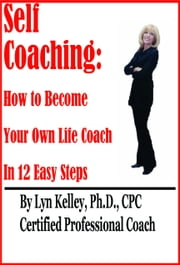 Self Coaching: Become Your Own Life Coach in 12 Easy Steps ebook by Lyn Kelley