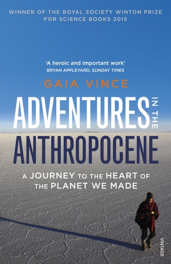 Adventures in the Anthropocene - A Journey to the Heart of the Planet we Made ebook by Gaia Vince