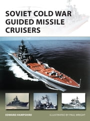 Soviet Cold War Guided Missile Cruisers ebook by Dr Edward Hampshire, Mr Paul Wright