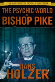 The Psychic World of Bishop Pike ebook by Hans Holzer