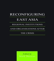 Reconfiguring East Asia - Regional Institutions and Organizations After the Crisis ebook by Mark Beeson