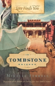 Love Finds You in Tombstone, Arizona ebook by Miralee Ferrell