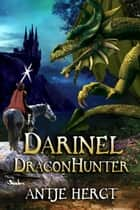 Darinel Dragonhunter - The Reluctant Dragonhunter Series, #1 ebook by Antje Hergt