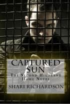 Captured Sun - The Second Highland Home Novel ebook by Shari Richardson