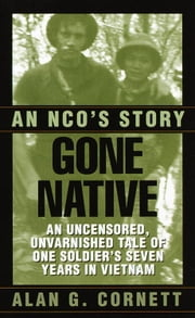 Gone Native - An NCO's Story ebook by Alan Cornett