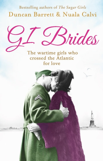 GI Brides: The wartime girls who crossed the Atlantic for love ebook by Duncan Barrett,Calvi