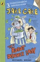 Jake Cake: The Robot Dinner Lady ebook by Michael Broad