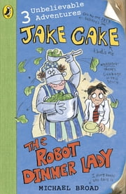 Jake Cake: The Robot Dinner Lady - The Robot Dinner Lady ebook by Michael Broad