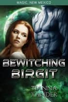 Bewitching Birgit - Magic New Mexico / Zolon Warriors ebook by Tianna Xander