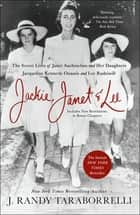 Jackie, Janet & Lee - The Secret Lives of Janet Auchincloss and Her Daughters Jacqueline Kennedy Onassis and Lee Radziwill ebook by