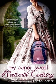My Super Sweet Sixteenth Century ebook by Rachel Harris