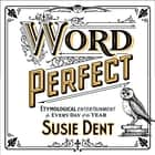 Word Perfect - Etymological Entertainment For Every Day of the Year audiobook by Susie Dent