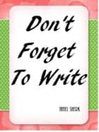 Don't Forget To Write ebook by Janel Sherk
