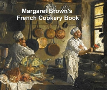 Margaret Brown's French Cookery Book ebook by Margaret Brown