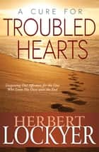 A Cure For Troubled Hearts ebook by Herbert Lockyer