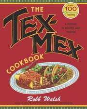 The Tex-Mex Cookbook - A History in Recipes and Photos ebook by Robb Walsh