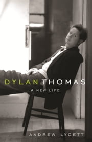 Dylan Thomas - A New Life ebook by Andrew Lycett