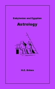 Babylonian and Egyptian Astrology ebook by M.E. Brines