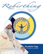 Rebirthing - Breath - Vitality - Strength ebook by Yogi Bhajan