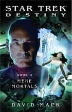 Star Trek: Destiny #2: Mere Mortals ebook by David Mack