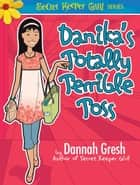 Danika's Totally Terrible Toss ebook by Dannah Gresh
